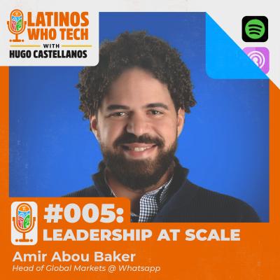 Leadership at Scale: Amir Abou Baker, Head of Global Markets @ WhatsApp