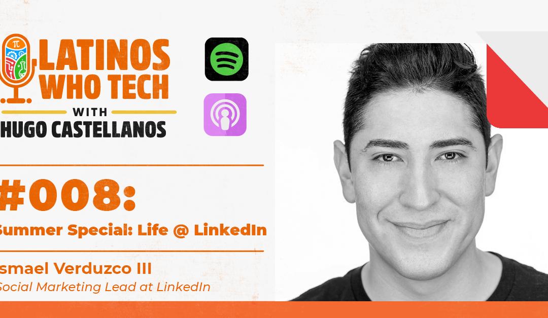 Summer Special: Life @ LinkedIn: Ismael Verduzco III, Social Media Lead @ LinkedIn