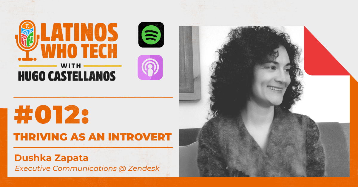 Thriving as an Introvert: Dushka Zapata, Writer and Executive Communications @ Zendesk