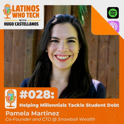 Helping Millennials Tackle Student Debt: Pamela Martinez, Co-Founder and CTO at Snowball Wealth