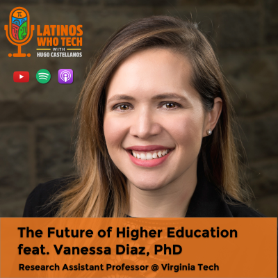 The Future of Higher Education feat. Vanessa Diaz, PhD / Latinos Who Tech #32