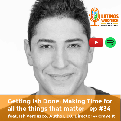 Getting Ish Done: Making time for all the things that matter feat. Ish Verduzco | #34